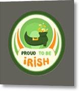 Proud To Be Irish Metal Print