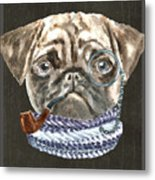 Pug Monacle Scarf Pipe Dogs In Clothes Metal Print