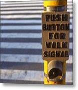 Push To Cross Metal Print