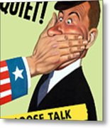 Quiet - Loose Talk Can Cost Lives  Metal Print