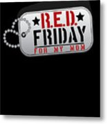 Red Friday For My Mom Military Dog Tags Metal Print
