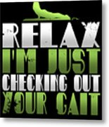 Relax Im Just Checking Out Your Gait Metal Print
