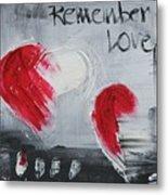 Remeber Love Metal Print