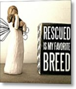 Rescued Is My Favorite Breed And The Angel Metal Print
