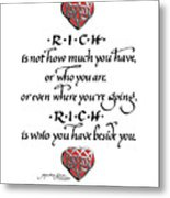 Rich Is Who You Have Beside You Metal Print