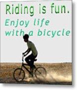 Riding Is Fun. Enjoy Life With A Bicycle  Metal Print