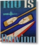 Rio Is Rowing Metal Print
