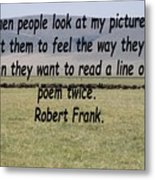 Robert Frank Quote Metal Print