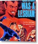 Satan Was A Lesbian Metal Print