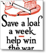 Save A Loaf A Week - Help Win The War Metal Print