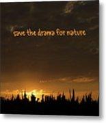 Save The Drama For Nature Metal Print