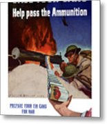 Save Your Cans - Help Pass The Ammunition Metal Print