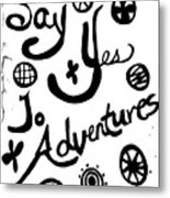 Say Yes To Adventures Metal Print