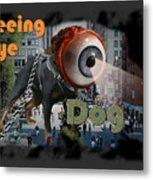 Seeing Eye Dog Metal Print