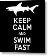 Shark Keep Calm And Swim Fast Metal Print