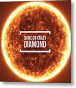 Shine On Crazy Diamond Metal Print