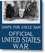 Ships For Uncle Sam - Ww1 Metal Print