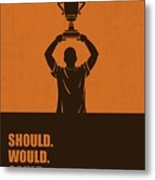 Should, Would, Could, Did Corporate Start-up Quotes Poster Metal Print