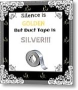 Silence Is Golden Metal Print