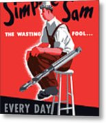 Simple Sam The Wasting Fool Metal Print