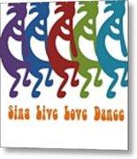 Sing Live Love Dance Tribal Kokopelli Metal Print