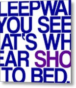 Sleepwalk So I Wear Shoes To Bed Metal Print