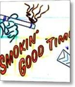 Smoking Good Times Metal Print