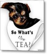So What's The Tea? Metal Print
