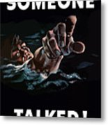 Someone Talked -- Ww2 Propaganda Metal Print