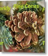 Sparkly Pine Cones For Your Tree  Metal Print