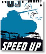Speed Up Production - Ww2 Metal Print