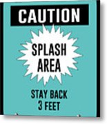 Splash Area Caution Sign Metal Print