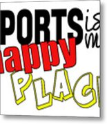 Sports Are My Happy Place Metal Print