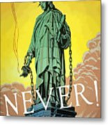 Statue Of Liberty In Chains -- Never Metal Print