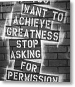 Stop Asking For Permission Bw Metal Print