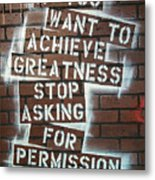 Stop Asking For Permission Metal Print