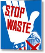 Stop Waste It's Your Patriotic Duty Metal Print