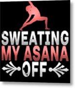 Sweating My Asana Off Metal Print