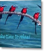 Take Time To Relax Metal Print
