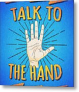 Talk To The Hand Funny Nerd And Geek Humor Statement Metal Print