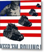 Tanks -- Keep 'em Rolling Metal Print