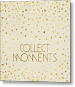 Text Art Collect Moments - Glittering Gold Metal Print