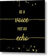Text Art Gold Be A Voice Not An Echo Metal Print
