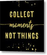 Text Art Gold Collect Moments Not Things Metal Print