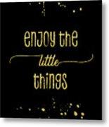 Text Art Gold Enjoy The Little Things Metal Print