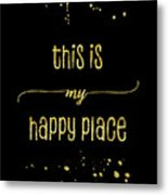 Text Art Gold This Is My Happy Place Metal Print