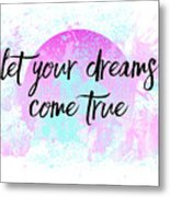Text Art Let Your Dreams Come True Metal Print