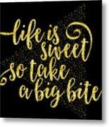 Text Art Life Is Sweet - Golden Metal Print