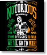 Th Notorious Conor Mcgregor Inspired Design If One Of Us Goes To War We All Go To War Metal Print