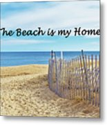 The Beach Is My Home Metal Print